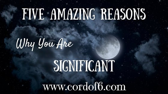 5 Amazing Reasons Why You Are Significant