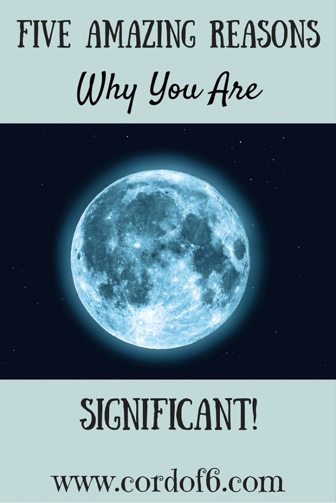 When we study the truth of God's word we discover that we are certainly not insignificant in God's eyes. Here are 5 reasons why you are significant, even when you feel ordinary.