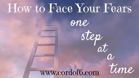 How to Face Your Fears : one step at a time