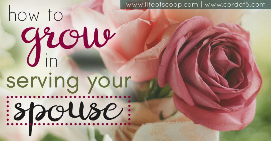 10 Ways to Grow in Serving Your Spouse