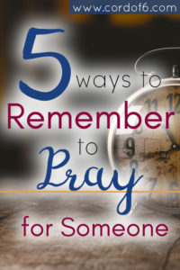 Five Ways to Remember to Pray for Someone