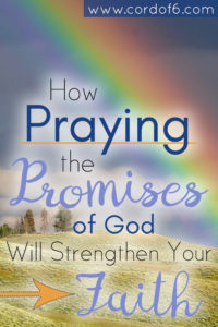 How Praying the Promises of God Strengthens Your Faith