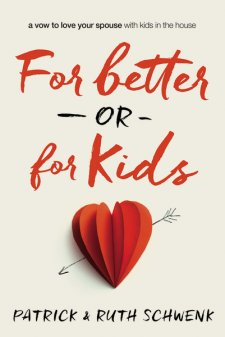 For Better or For Kids by Patrick and Ruth Schwenk offers Biblical and practical advice for busy couples to stay connected and vow to love each other with kids in the house.