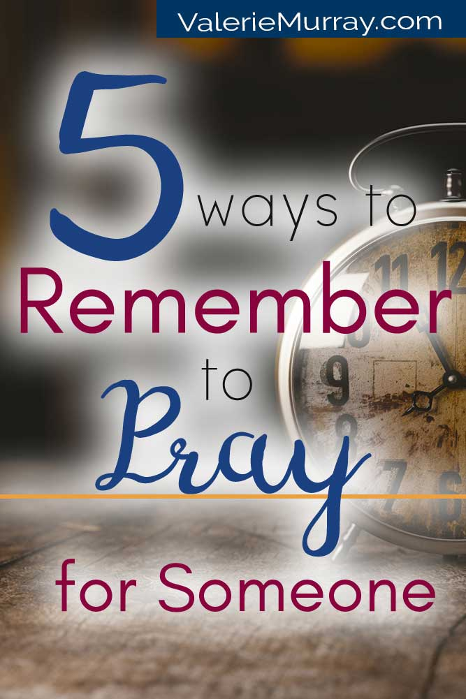 How often have you told someone you'd pray for them and then forgotten? Here are 5 ways to remember to pray for someone.