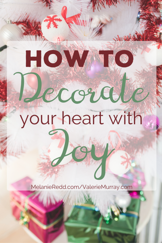 How do you find joy during the holidays when you're busy and stressed-out? Learn 5 ways to decorate your heart with joy this season,
