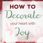 How to Decorate Your Heart With Joy During the Holidays