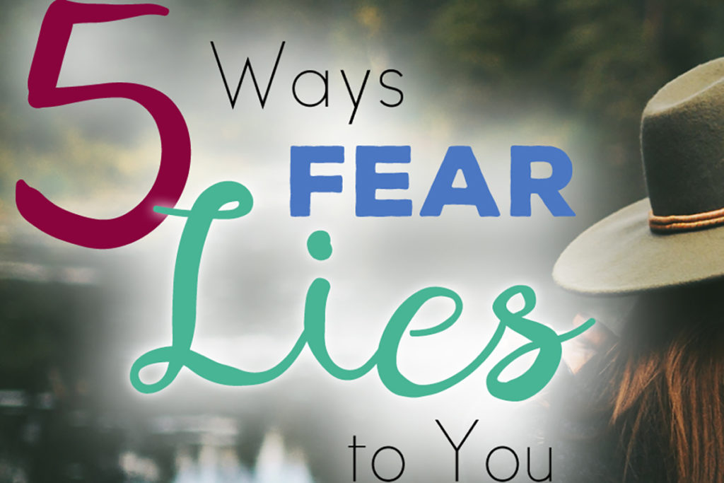 5 Ways Fear Lies to You