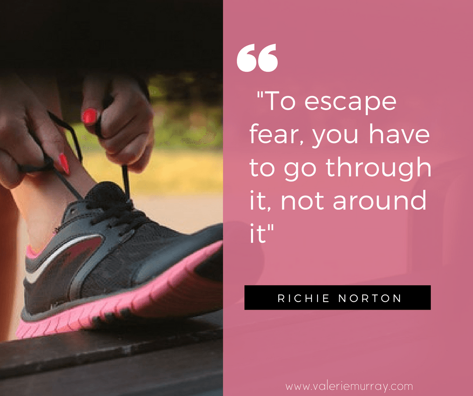 To escape fear you have to go through it