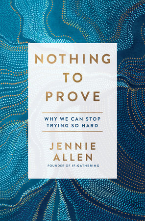 What if you had nothing to prove and you could stop trying so hard to be enough? In her book, Nothing to Prove, Jennie Allen helps readers understand that God is enough so we can stop trying to prove ourselves.
