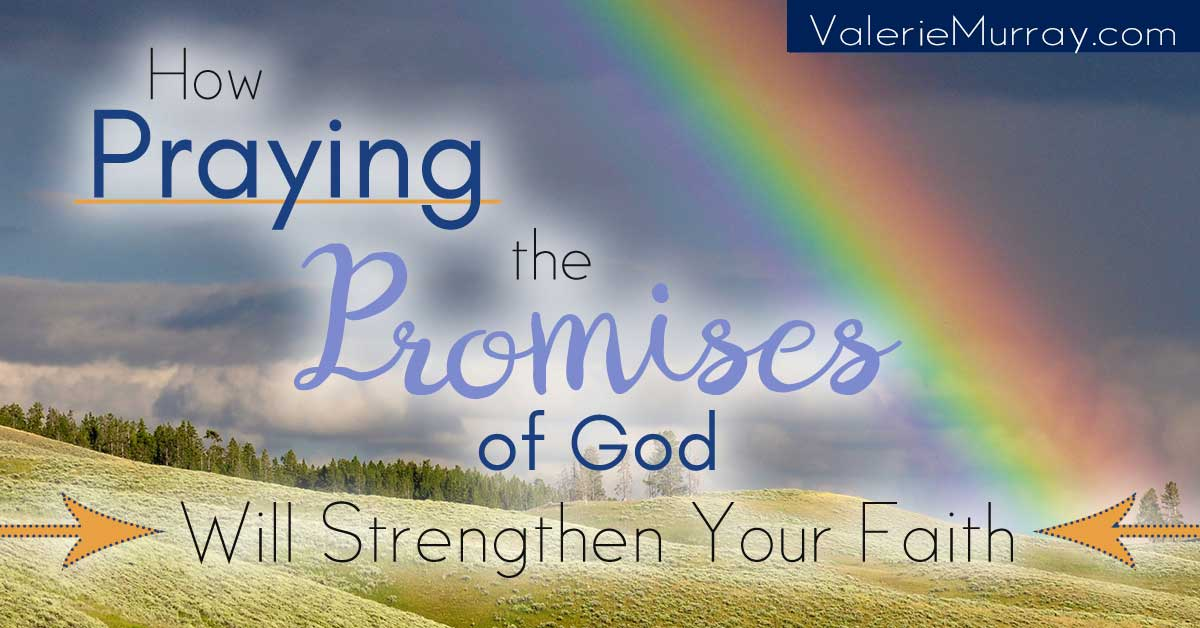 Learn how praying the promises of God will strengthen your faith!