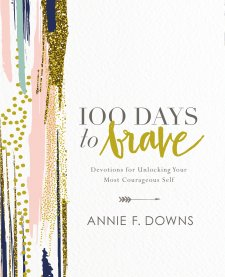100 Days to Brave is a great devotional by Annie F. Downs that will help you become the courageous self you desire to be.