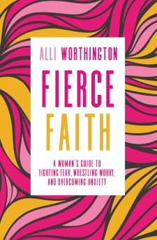 Fierce Faith by Alli Worthington, will give you battle plans to help you fight the what-ifs!