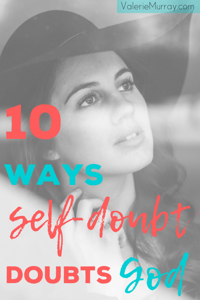 Are you afraid to take the next step because you feel insecure and inadequate? Find out 10 ways your self-doubt is actually doubting God. #self-doubt #confidence #stepoffaith #christesteem #fightfear