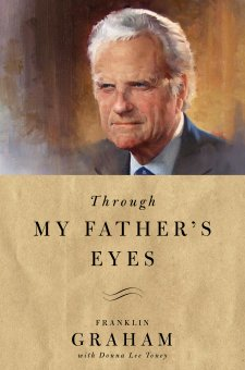InThrough My Father's Eyes,Franklin Graham shares the legacy and lessons he learned as he watched his father, Billy Graham, follow God's calling in ministry and live a life obedient to the Lord.